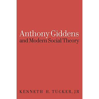 Anthony Giddens and Modern Social Theory by Tucker & Kenneth H.