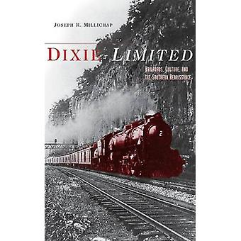 Dixie Limited Railroads Culture and the Southern Renaissance by Millichap & Joseph R.
