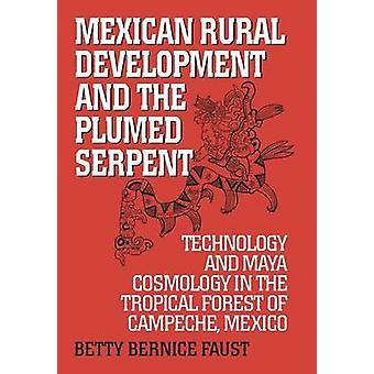 Mexikanische ländliche Entwicklung und die gefiederte Schlange Technologie und Maya Kosmologie im tropischen Wald von Campeche Mexiko von Faust & Betty Bernice