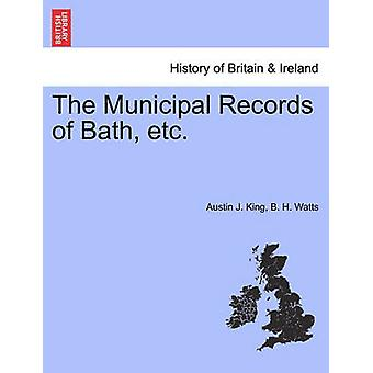 The Municipal Records of Bath etc. by King & Austin J.