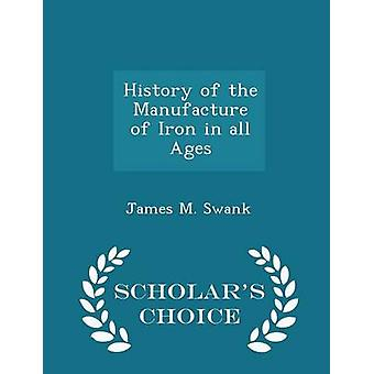 History of the Manufacture of Iron in all Ages  Scholars Choice Edition by Swank & James M.