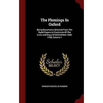 Die Flamen In Oxford Dokumente ausgewählt aus den Rydal arbeiten In Abbildung des Lebens und der Möglichkeiten der Oxford Männer 16501700 Band 1 von Stanley Hughes Le Fleming