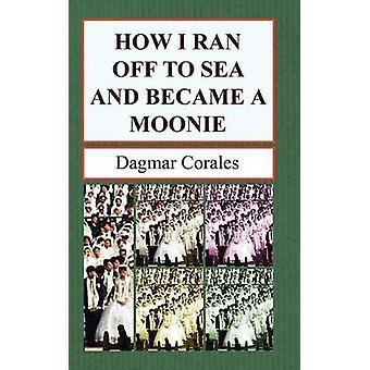 Hoe ik rende weg naar zee en werd een Moonie door Corales & Dagmar