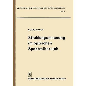 Strahlungsmessung im optischen Spektralbereich  Messung elektromagnetischer Strahlung vom Ultraviolett bis zum Ultrarot by Bauer & Georg