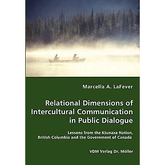 Relationele afmetingen van interculturele communicatie in openbare dialoog lessen uit de Ktunaxa natie British Columbia en de regering van Canada door LaFever & Marcella A.