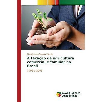 A taxao da agricultura comercial e familiar no Brasil by Luiz Campos Valente Marcelo