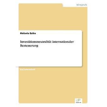 Investitionsneutralitt internationaler Besteuerung by Balke & Melanie