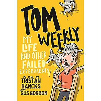 Tom Weekly 6 - My Life and Other Failed Experiments by Tom Weekly 6 - M