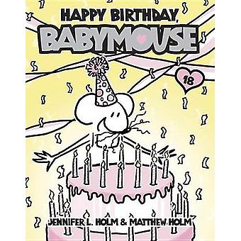 Happy Birthday - Babymouse by Jennifer L Holm - Matt Holm - Jennifer