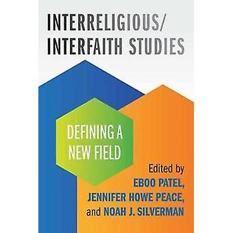 Interreligious/Interfaith Studies - Defining a New Field by Interrelig