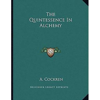 The Quintessence in Alchemy by A Cockren - 9781163012994 Book