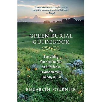 The Green Burial Guidebook - Everything You Need to Plan an Affordable