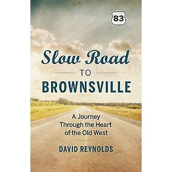 Slow Road to Brownsville - A Journey Through the Heart of the Old West