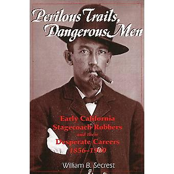 Perilous Trails - Dangerous Men - Early California Stagecoach Robbers