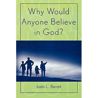 Why Would Anyone Believe in God? by Justin L. Barrett - 9780759106673