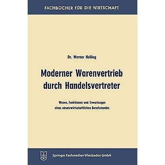 Moderner Warenvertrieb durch Handelsvertreter  Wesen Funktionen und Erwartungen eines absatzwirtschaftlichen Berufsstandes by Holling & Werner