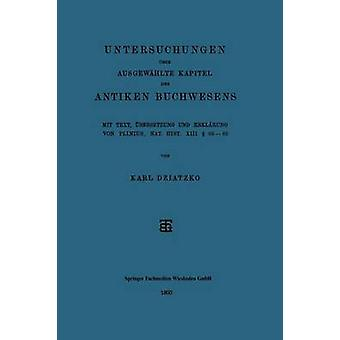 Untersuchungen Uber Ausgewahlte Kapitel Des Antiken Buchwesens Mit Text Ubersetzung Und Erklarung Von Plinius Nat. Hist. XIII 6889 by Dziatzko & Karl
