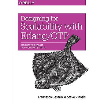 Designing for Scalability with Erlang/OTP: Implementing Robust Fault-Tolerant Systems (Paperback) by Cesarini Francesco Vinoski Steve