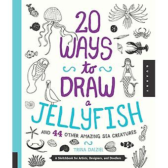 20 Ways to Draw a Jellyfish and 44 Other Amazing Sea Creatures: A Sketchbook for Artists Designers and Doodlers (Paperback) by Dalziel Trina