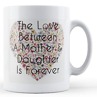 The Love Between Mother And Daughter - Printed Mug