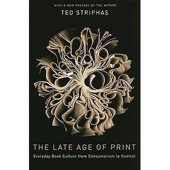 The Late Age of Print - Everyday Book Culture from Consumerism to Cont