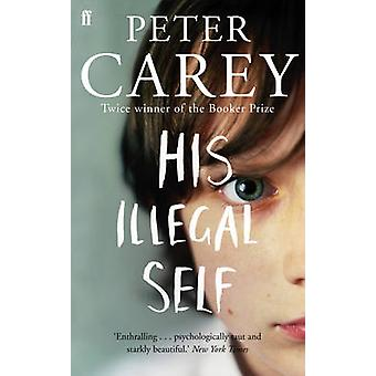 His Illegal Self by Peter Carey - 9780571231546 Book