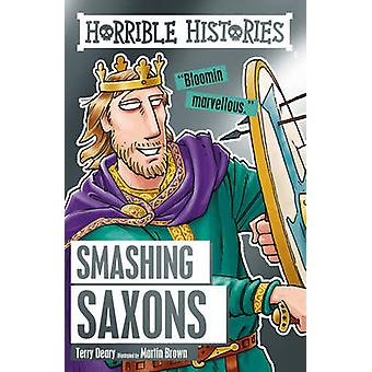 Smashing Saxons by Terry Deary - Martin Brown - 9781407165615 Book