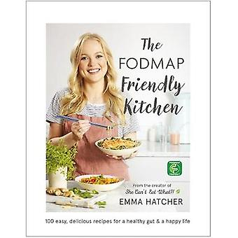 The FODMAP Friendly Kitchen Cookbook - 100 Easy - Delicious - Recipes
