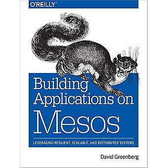 Building Applications on Mesos by David Greenberg - 9781491926529 Book