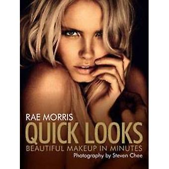 Quick Looks - Beautiful Makeup in Minutes by Rae Morris - Steven Chee
