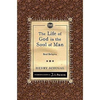 The Life of God in the Soul of Man - Real Religion by Henry Scougal -