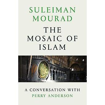 The Mosaic of Islam - A Conversation with Perry Anderson by Suleiman M