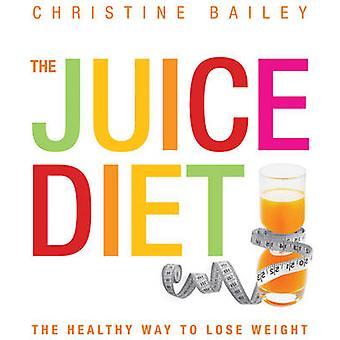 Den Juice dieten - det hälsosamma sättet att gå ner i vikt av Christine Bailey-