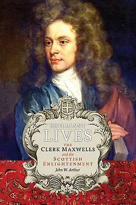 Brilliant Lives - The Clerk Maxwells and the Scottish Enlightenment by