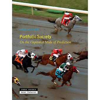 Portfolio Society - On the Capitalist Mode of Prediction by Ivan Asche