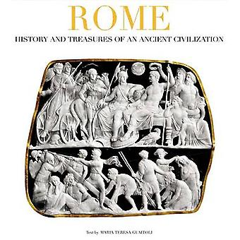 Rome - History and Treasures of an Ancient Civilization by Maria Teres
