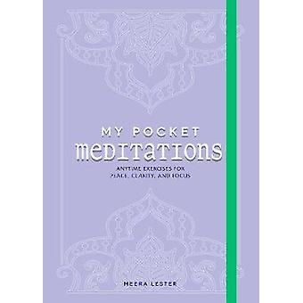 My Pocket Meditations - Anytime Exercises for Peace - Clarity - and Fo