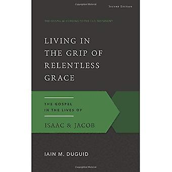 Living in the Grip of Relentless Grace (Gospel According to the Old Testament)