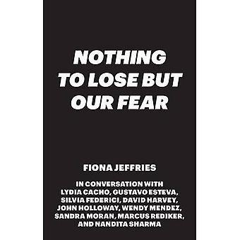 Non abbiamo nulla da perdere, ma la nostra paura: attivismo e resistenza in tempi pericolosi