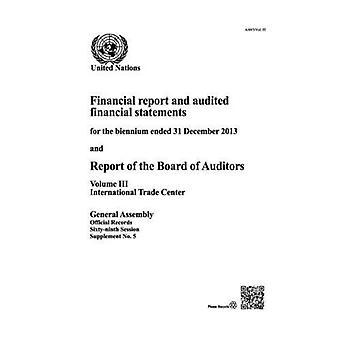 Financieel verslag en gecontroleerde financiële verklaringen voor de biënnium eindigde op 31 December 2013 en het verslag van de Raad van bestuur...