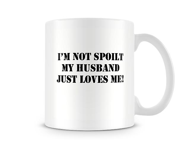 I'm Not Spoilt My Husband Just Loves Me! Mug