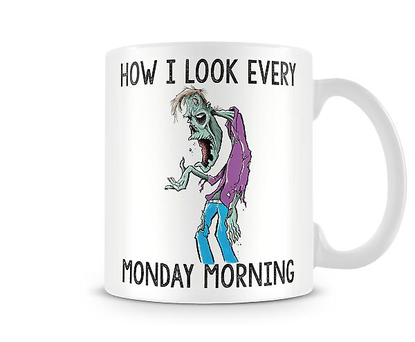 Decorative Writing How I Look Every Monday Morning Printed Mug