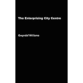The Enterprising City Centre Manchesters Development Challenge by Williams & Gwyndaf