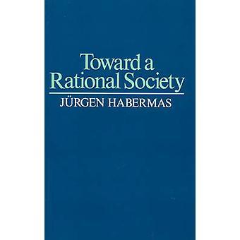 Toward a Rational Society by Habermas & Jurgen