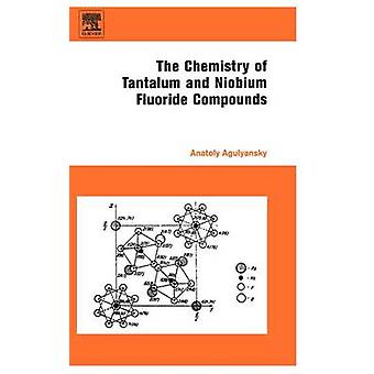 Chemistry of Tantalum and Niobium Fluoride Compounds by Agulyansky & Anatoly