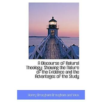 A Discourse of Natural Theology Showing the Nature of the Evidence and the Advantages of the Study by Brougham Brougham and Vaux & Henry