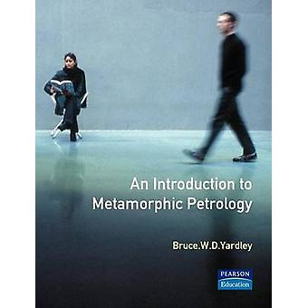 An Introduction to Metamorphic Petrology by Yardley & Bruce W.