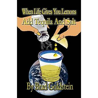 When Life Gives You Lemons Add Tequila and Salt by Goldstein & Bradley