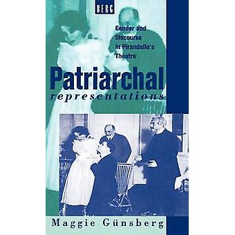 Patriarchal Representations Gender and Discourse in Pirandellos Theatre by Gunsberg & Margaret