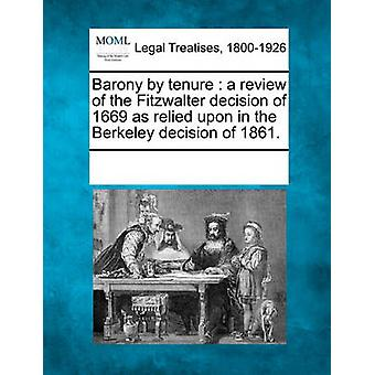 Barony by tenure  a review of the Fitzwalter decision of 1669 as relied upon in the Berkeley decision of 1861. by Multiple Contributors & See Notes
